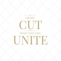 never cut what you can unite