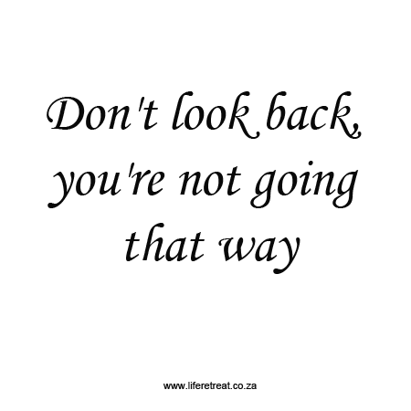 Inspirational Quote Dont Look Back Life Retreat South Africa