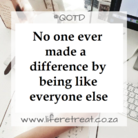 No one ever made a difference by being like everyone else.